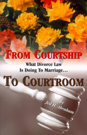 9780819706928: From Courtship to Courtroom : What Divorce Law is Doing to Marriage
