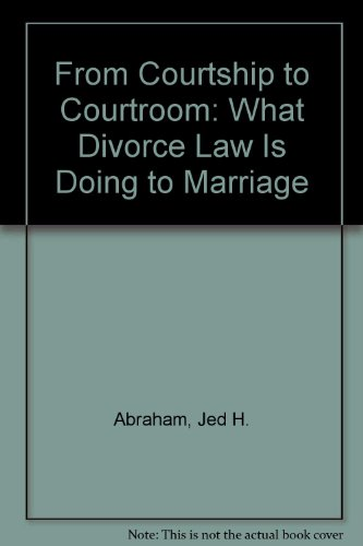 9780819706942: From Courtship to Courtroom: What Divorce Law Is Doing to Marriage