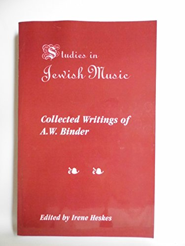 Studies in Jewish Music: Collected Writings of A.W. Binder: Binder, Abraham Wolf, Heskes, Irene