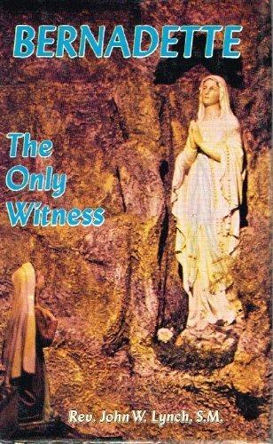 Bernadette: The Only Witness: John W. Lynch