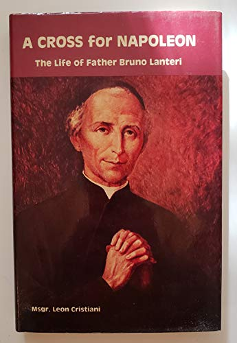 9780819814043: A cross for Napoleon: The life of Father Bruno Lanteri, 1759-1830