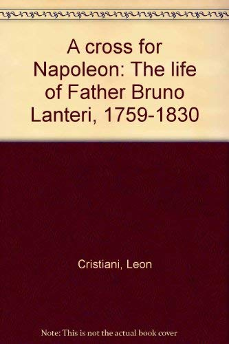 9780819814050: A cross for Napoleon: The life of Father Bruno Lanteri, 1759-1830