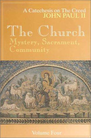 9780819815460: The Church: Mystery, Sacrament, Community, Vol. 4 (John Paul, Catechesis on the Creed.)