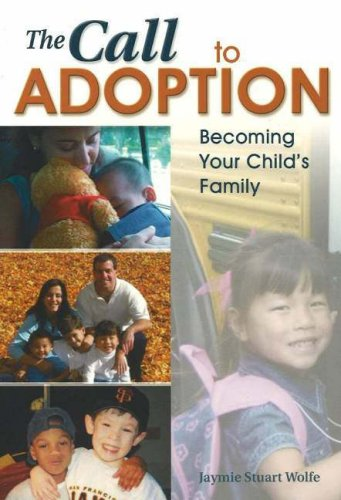 The Call to Adoption: Becoming Your Child's Family: Jaymie Stuart Wolfe