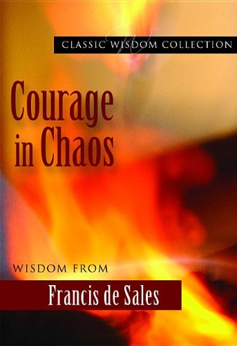 9780819815972: Courage in Chaos: Wisdom from Francis de Sales (Classic Wisdom Collection)