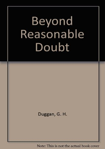 Beyond Reasonable Doubt: Duggan, G. H.