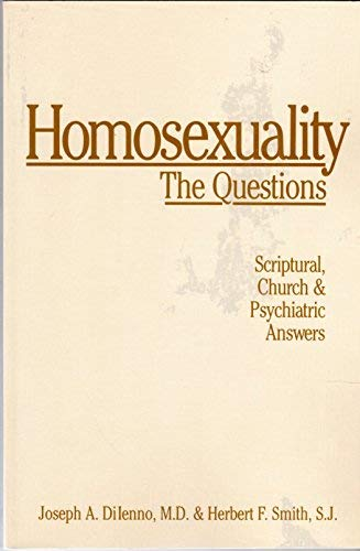 Homosexuality the Question : Scriptural, Church, Psychiatric: Joseph A. DiIenno;