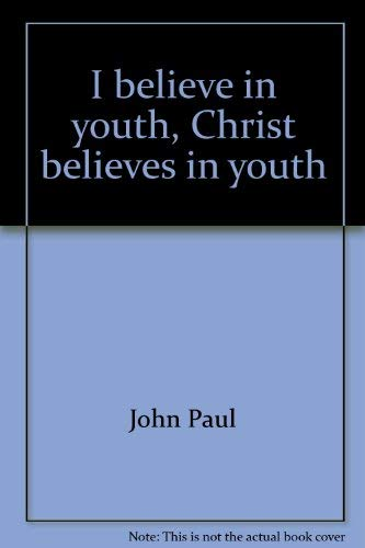 9780819836021: I believe in youth, Christ believes in youth: To the young people of the world