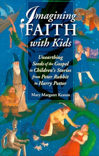9780819836908: Imagining Faith With Kids: Unearthing Seeds Of The Gospel In Children's Stories From Peter Rabbit To Harry Potter