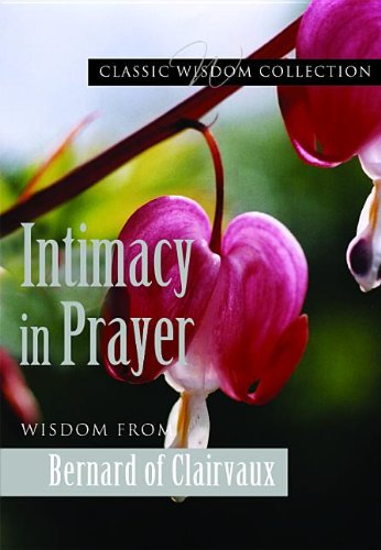 Intimacy in Prayer: Wisdom from Bernard of Clairvaux (Classic Wisdom Collection) (9780819837141) by Bernard of Clairvaux