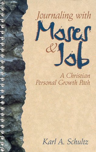 Journaling With Moses and Job: A Christian Personal Growth Path: Schultz, Karl A.