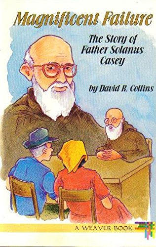 Magnificent Failure: The Story of Father Solanus Casey (081984800X) by David R. Collins