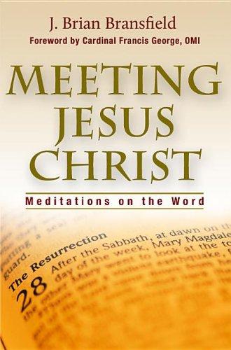 Meeting Jesus Christ: Meditations on the Word: J Brian Bransfield