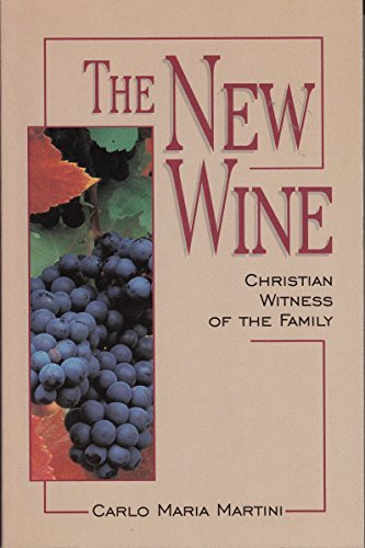 The New Wine: Christian Witness of the: Martini, Carlo Maria