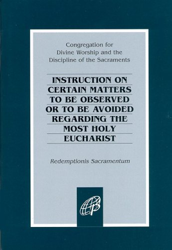 Redemptionis Sacramentum / Instruction on Certain Matters to Be Observed or to Be Avoided ...