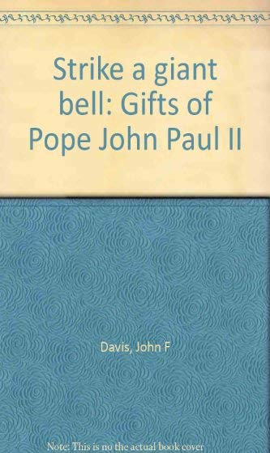 STRIKE A GIANT BELL GIFTS OF POPE JOHN PAUL II: Davis, Rev. Msgr. John F.