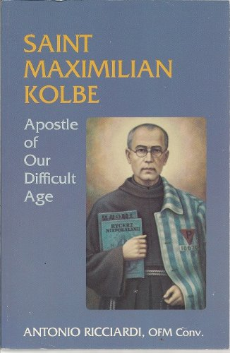 St. Maximilian Kolbe: Apostle of Our Difficult: Antonio Ricciardi