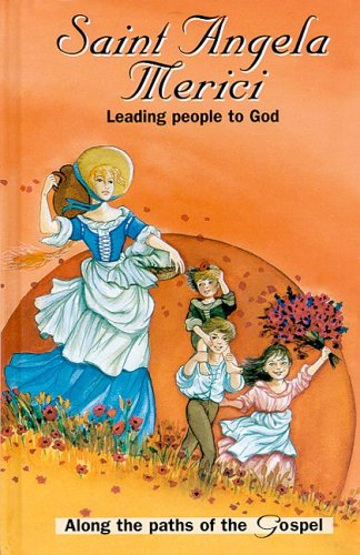 Saint Angela Merici: Leading people to God (Along the paths of the gospel): Keefe, Maryellen