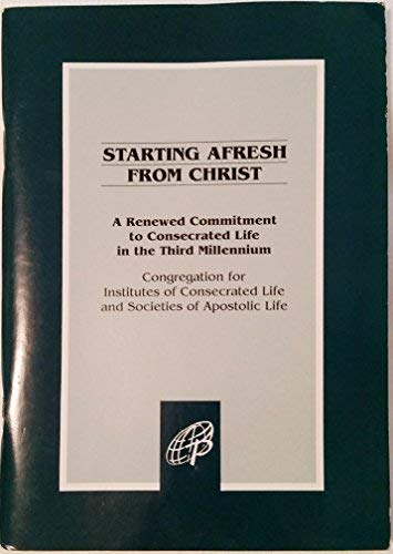 9780819870698: Starting Afresh from Christ: A Renewed Commitment to Consecrated Life in the Third Millennium