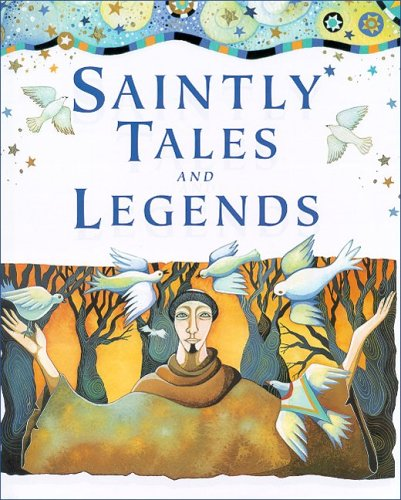 Saintly Tales and Legends: Lois Rock; Illustrator-Christina