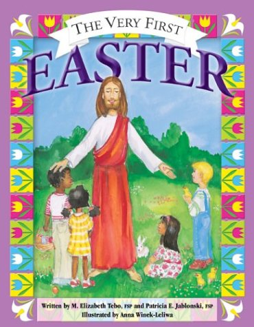 The Very First Easter (More for Kids) (0819880329) by Mary Elizabeth Tebo; Patricia E. Jablonski