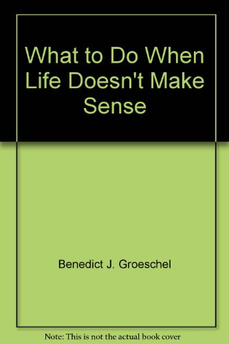 9780819882691: What to Do When Life Doesn't Make Sense