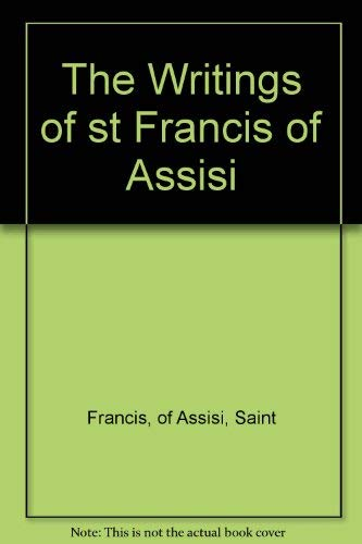 The Writings of st Francis of Assisi: Francis, of Assisi,