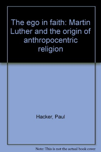 9780819904065: The ego in faith: Martin Luther and the origin of anthropocentric religion