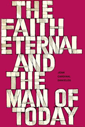 The Faith Eternal and the Man of: Jean Danielou