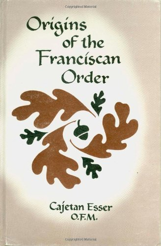 Origins of the Franciscan Order: Cajetan Esser O.F.M.