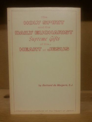 The Holy Spirit and the daily Eucharist, supreme gifts of the heart of Jesus (IIHJ publication ; no. 6E) (0819906220) by Bertrand de Margerie