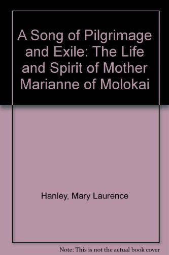 9780819908223: A Song of Pilgrimage and Exile: The Life and Spirit of Mother Marianne of Molokai