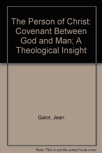 The Person of Christ: Covenant Between God and Man; A Theological Insight (0819908320) by Galot, Jean