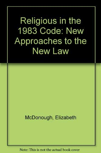 Religious in the 1983 Code: New Approaches to the New Law: McDonough, Elizabeth