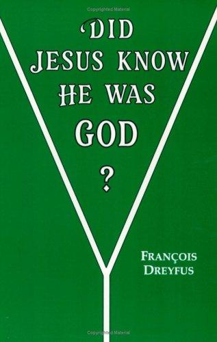 Did Jesus Know He was God?: Fran�ois Dreyfus