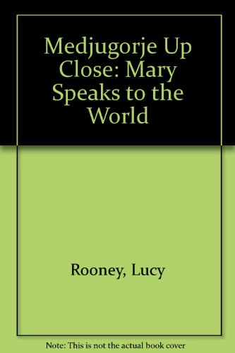Medjugorje Up Close: Mary Speaks to the World: Rooney, Lucy; Faricy, Robert