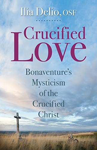 9780819909886: Crucified Love Bonaventure's Mysticism of the Crucified Christ