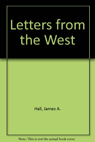 Letters from the West: Hall, James A., Flanagan, John T.
