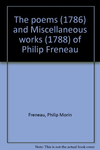 9780820111513: The poems (1786) and Miscellaneous works (1788) of Philip Freneau