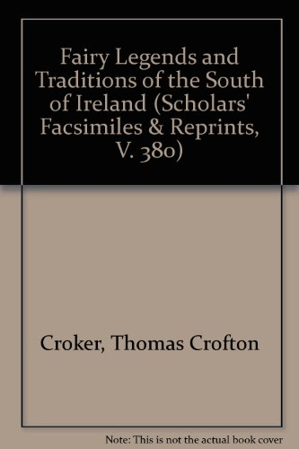 9780820113807: Fairy Legends and Traditions of the South of Ireland (Scholars' Facsimiles & Reprints, V. 380)