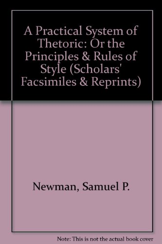 9780820114965: A Practical System of Thetoric: Or the Principles & Rules of Style (Scholars' Facsimiles & Reprints)