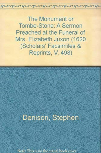 9780820114989: The Monument or Tombe-Stone: A Sermon Preached at the Funeral of Mrs. Elizabeth Juxon (1620 (Scholars' Facsimiles & Reprints, V. 498)