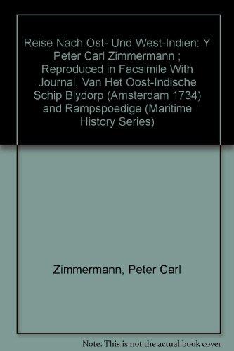 9780820115207: Reise Nach Ost- Und West-Indien: Y Peter Carl Zimmermann ; Reproduced in Facsimile With Journal, Van Het Oost-Indische Schip Blydorp (Amsterdam 1734) and Rampspoedige (Maritime History Series)