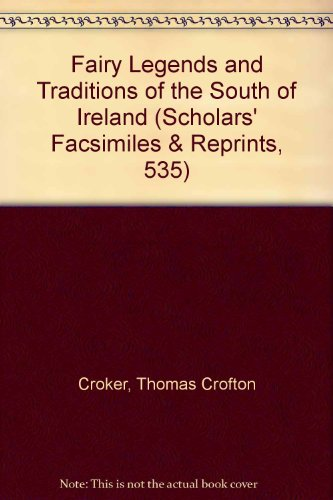 9780820115351: Fairy Legends and Traditions of the South of Ireland (Scholars' Facsimiles & Reprints, 535)