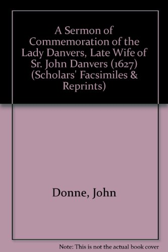 A Sermon of Commemoration of the Lady Danvers, Late Wife of Sr. John Danvers 1627 (Scholars' Facsimiles & Reprints) (9780820115542) by John Donne