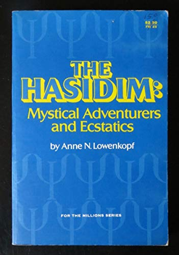 The Hasidim:Mystical Adventure[r]s and Ecstatics: Mystical Adventure[r]s and Ecstatics: Lowenkopf, ...