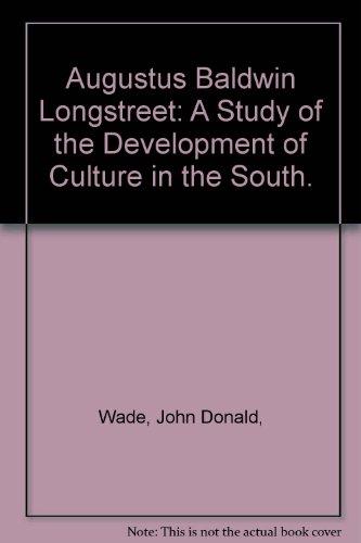 Augustus Baldwin Longstreet: A Study of the: Wade, John Donald,