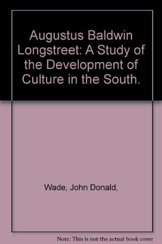 AUGUSTUS BALDWIN LONGSTREET: A Study of the Development of Culture in the South.: Wade, John Donald...