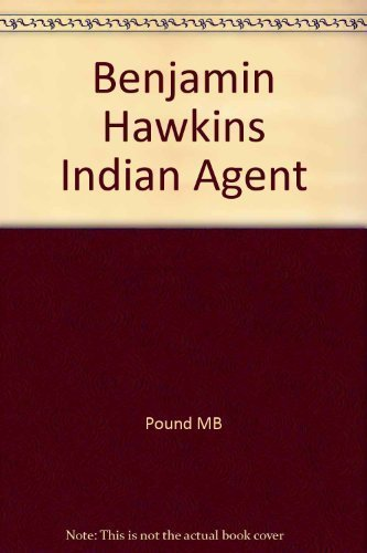 BENJAMIN HAWKINS - INDIAN AGENT.: Pound, Merritt B.
