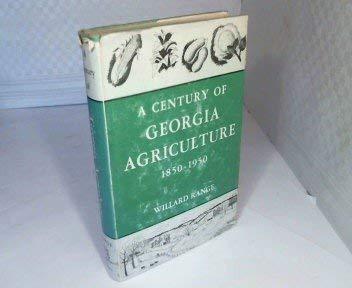 A CENTURY OF GEORGIA AGRICULTURE 1850-1950.: Range, Willard.